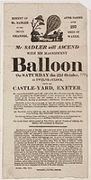 A printed handbill announcing James Sadler's ascent from Castle Yard, Exeter, Devon on Saturday 22 October 1814. Sadler was an ingenious inventor and ...