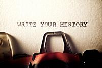 The sentence, Write Your History, written with a typewriter.