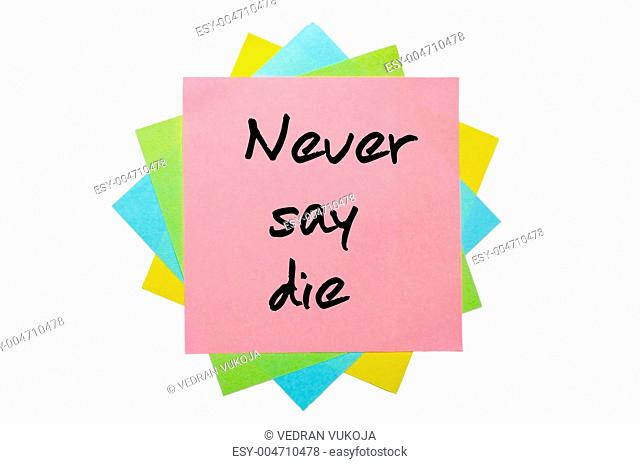 Proverb Never say die written on bunch of sticky notes