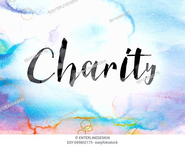 """The word """"""""Charity"""""""" painted in black ink over a colorful watercolor washed background concept and theme"""