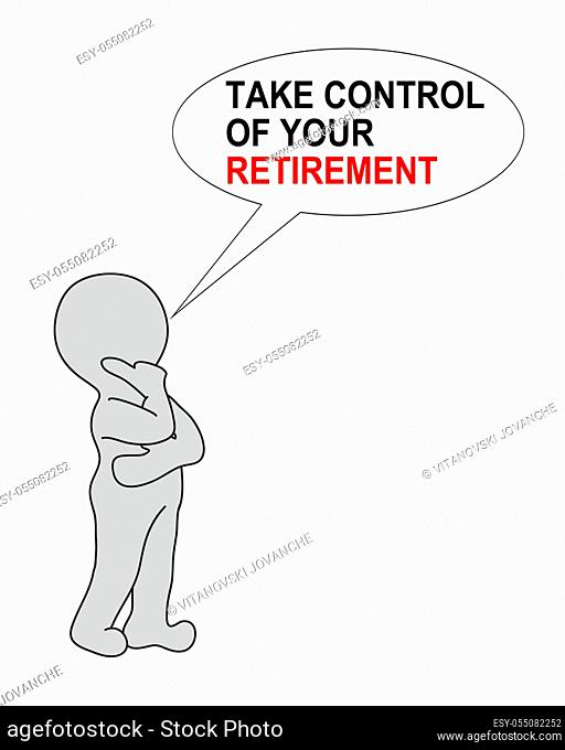 TAKE CONTROL OF YOUR RETIREMENT on white background writing in bubble end 2d white man made in 2d software