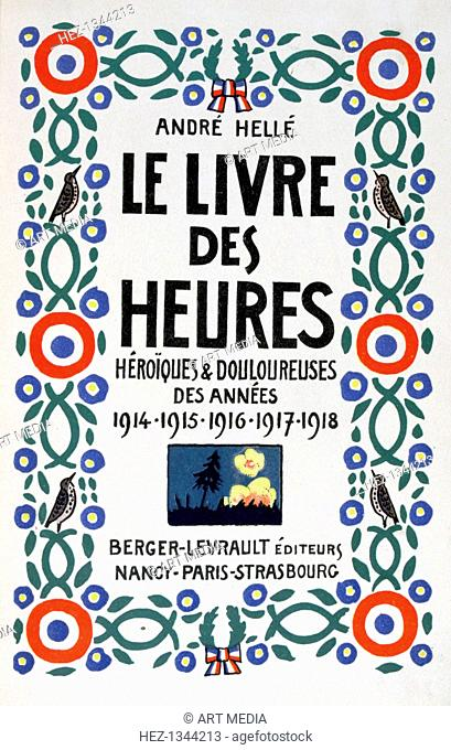 Frontpage of Le Livre des Heures, 1919. A book of the principal events of the war period by Andre Helle, Berger-Levrault, Nancy, Paris, Strasbourg, 1919