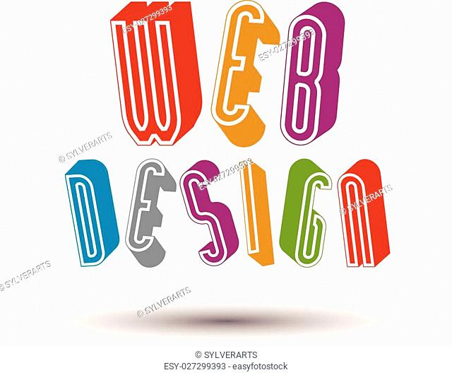 Web Design advertising phrase made with 3d retro style geometric letters