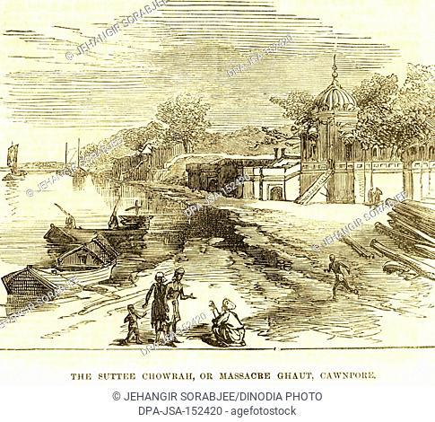 Military and munity mutiny Views The Suttee Chowrah or Massacre Ghaut ; Cawnpore ; Kanpur ; Uttar Pradesh ; India