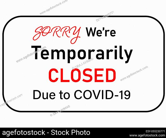 COVID-19 Warning Notice sign, `Sorry, we`re closed due to COVID-19' restrictions Warning sign in public places
