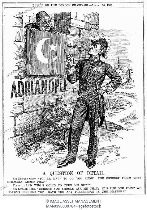 Second Balkan War 1913  Sir Edward Grey lst Viscount Grey of Fallodon British Foreign Secretary 1905-1916 warning Turkey Ottomans they must leave Adrianople...
