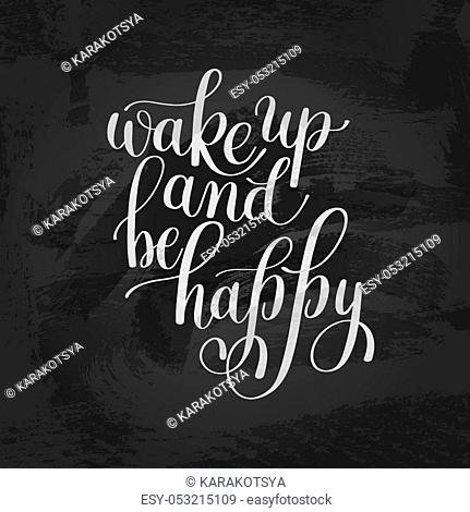 Wake Up And be Happy Morning Inspirational Quote, Hand Drawn Text Vector Illustration, Decorative Design Words in Curly Fonts