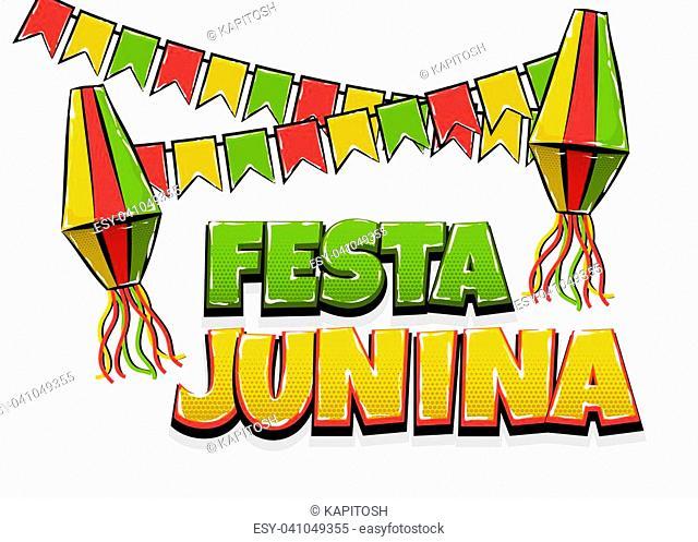 Festa Junina traditional June festival Latin America. Brazil village carnival. Vector colored illustration background. Satin glossy comic text halftone pop art...