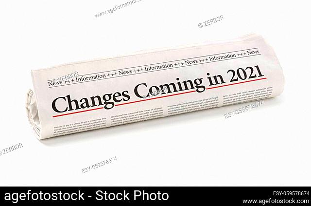 Rolled newspaper with the headline Changes coming in 2021