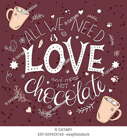 vector hand drawn lettering quote - all we need is love and more hot chocolate with and decoration elements - brunches, stars, swirls and flowers
