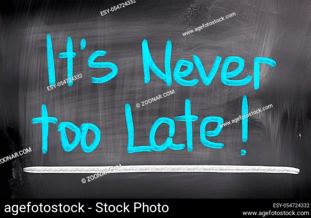 It's Never Too Late Concept