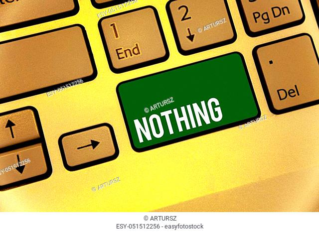 Conceptual hand writing showing Nothing. Business photo text Not anything No single thing or value Absence of progress Blank Keyboard type message idea office...