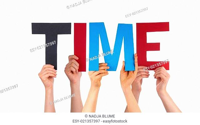 Many Caucasian People And Hands Holding Colorful Straight Letters Or Characters Building The Isolated English Word Time On White Background