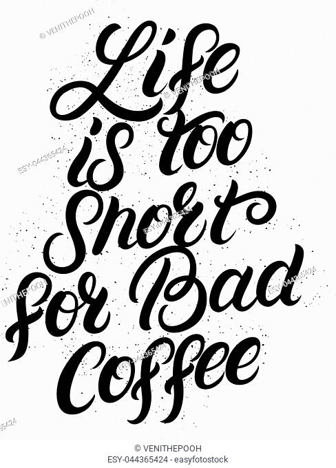 Life is too short for bad coffee hand written lettering. Modern brush calligraphy. Inspirational quote for coffee lovers, tee print, card, poster