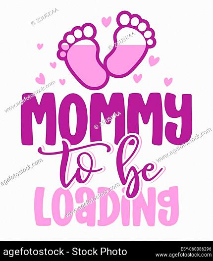 Mommy to be, loading - Pregnant vector illustration. Typography illustration for new borns. Good for Father gift, posters, greeting cards, banners, textiles
