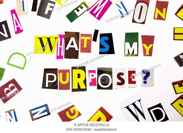A word writing text showing concept of What's My Purpose question made of different magazine newspaper letter for Business case on the white background with...