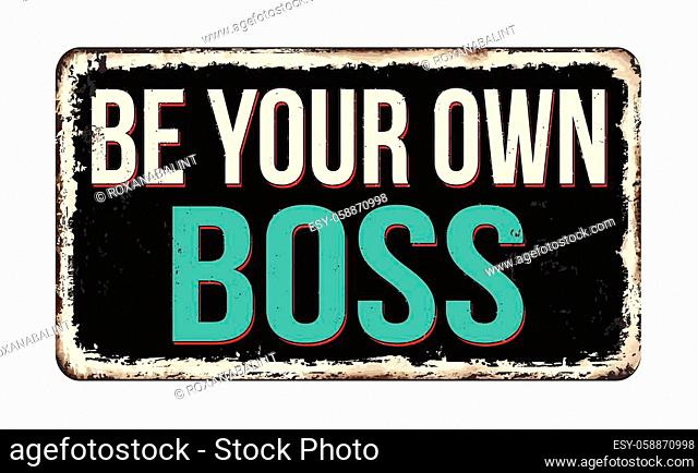Be your boss vintage rusty metal sign on a white background, vector illustration