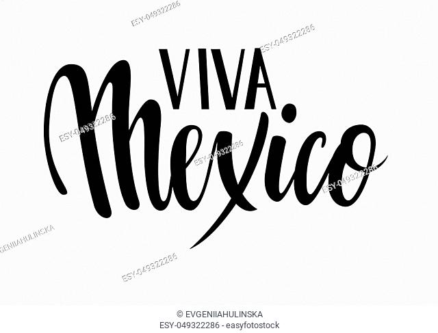 Viva Mexico. Hand drawn lettering phrase isolated on white background. Design element for advertising, poster, announcement, invitation, party, greeting card