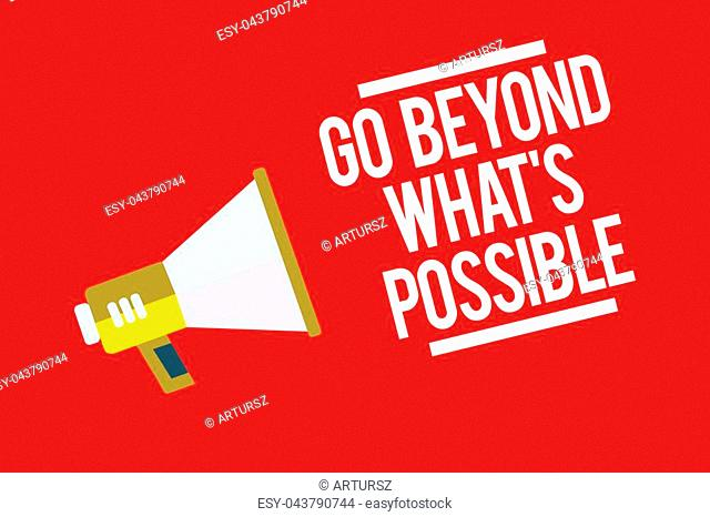 Handwriting text Go Beyond What s is Possible. Concept meaning do bigger things You can reach dreams Megaphone loudspeaker red background important message...