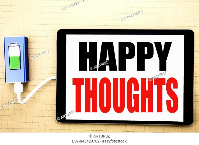 Handwriting Announcement text showing Happy Thoughts. Business concept for Happiness Thinking Good Written on tablet with white background charger power bank