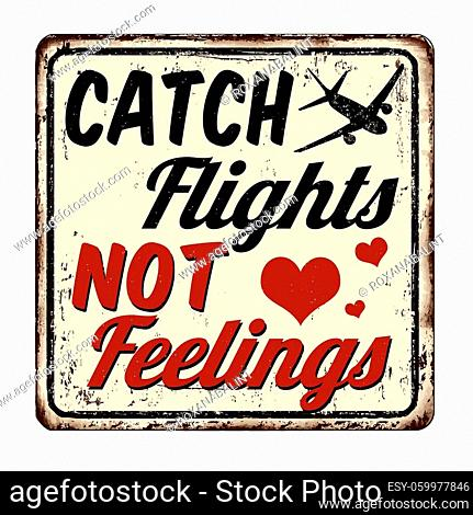 Catch flights not feelings vintage rusty metal sign on a white background, vector illustration