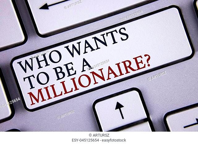 Word writing text who Wants To Be A Millionaire Question. Business concept for Earn more money applying knowledge written White Keyboard Key with copy space
