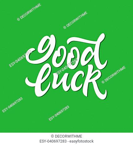Good Luck - vector hand drawn brush pen lettering image. High quality calligraphy on green background for banners, flyers, cards