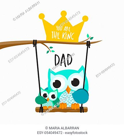 Fathers day owls in love in a swing. You are the king. Vector illustration