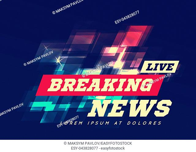 Live Breaking News Can be used as design for television news or Internet media. Vector illustration