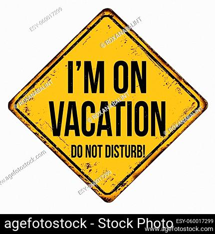 I'm on vacation vintage rusty metal sign on a white background, vector illustration