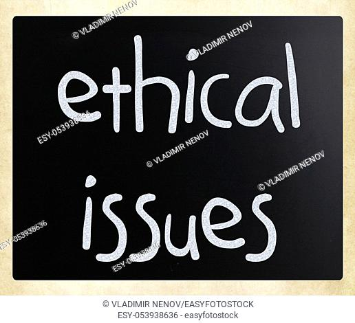 """""""""""Ethical issues"""" handwritten with white chalk on a blackboard"