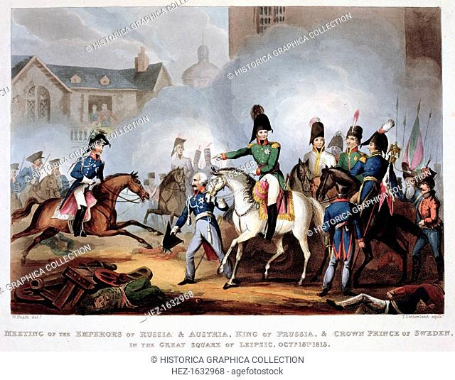 The Allied commanders at Leipzig, 1813 (1815). 'Meeting of the Emperors of Russia and Austria, King of Prussia and Crown Prince of Sweden in the Great Square of...