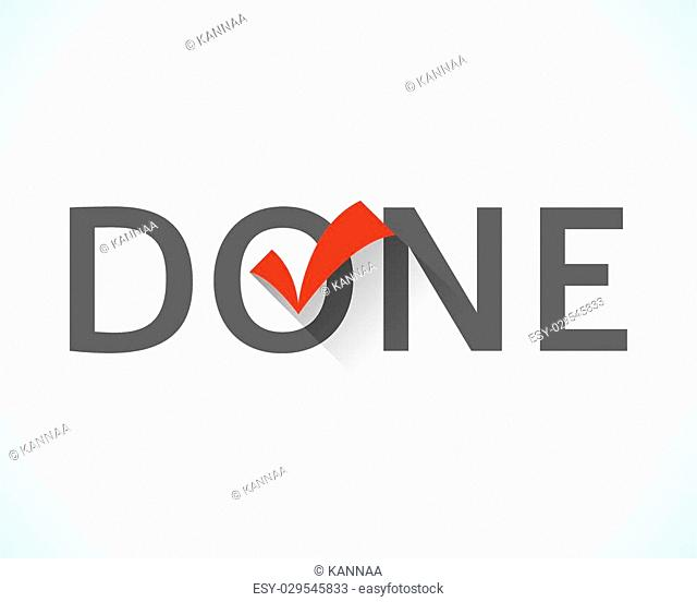 Word done isolated on white background with a red tick or check mark. Flat design style icon. The sign notifies that the work is finished, the goal is achieved