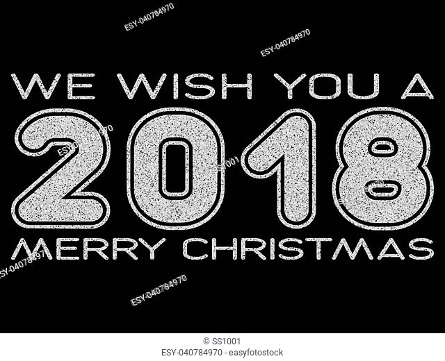 Vector illustration silver glitter inscription 2018 we wish you a Merry Christmas on black background for design card or poster