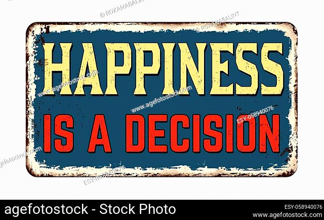 Happiness is a decision vintage rusty metal sign on a white background, vector illustration
