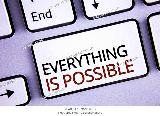 Handwriting text writing Everything Is Possible. Concept meaning All you think or dream can become true Optimistic written White Keyboard Key with copy space