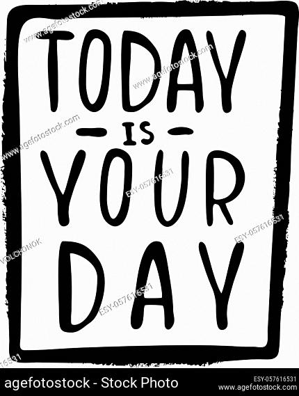 Today is your day inspirational quote, motivation. Typography for poster, invitation, greeting card or t-shirt. Vector lettering, inscription