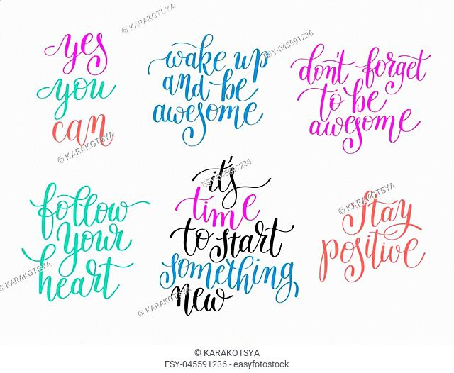 yes you can, stay positive, it's time to start something new, don't forget to be awesome, wake up and be awesome, follow your heart lettering positive...