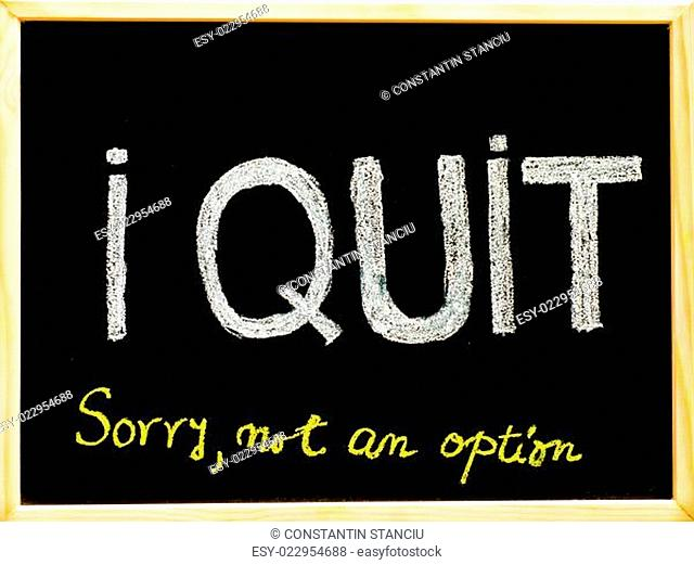 I quit sorry is not an option message, handwriting with chalk on wooden frame blackboard, lifestyle change concept