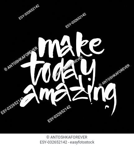 MAKE TODAY AMAZING. Motivational slogan. Inspirational quote. Template design for posters, t-shirts and cards. Hand draw brush calligraphy