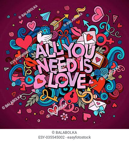 Cartoon vector hand drawn Doodle All You Need is Love illustration. Colorful detailed design background with objects and symbols