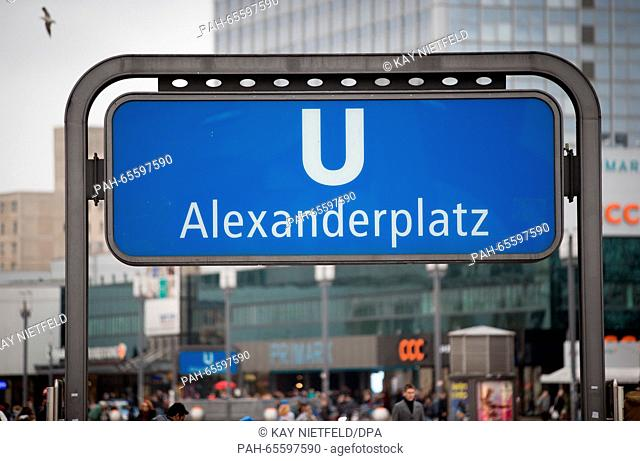A sign for the metro station at Alexanderplatz inBerlin,Germany, 04 February 2016. Across Germany, police were deployed in multiple raids against alleged...