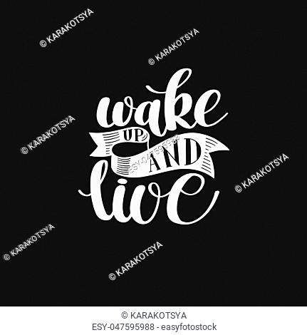 Wake Up and Live. Morning Inspirational Quote, Hand Drawn Text vector Illustration, Decorative Design Words in Curly Fonts