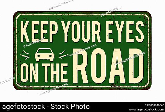 Keep your eyes on the road vintage rusty metal sign on a white background, vector illustration