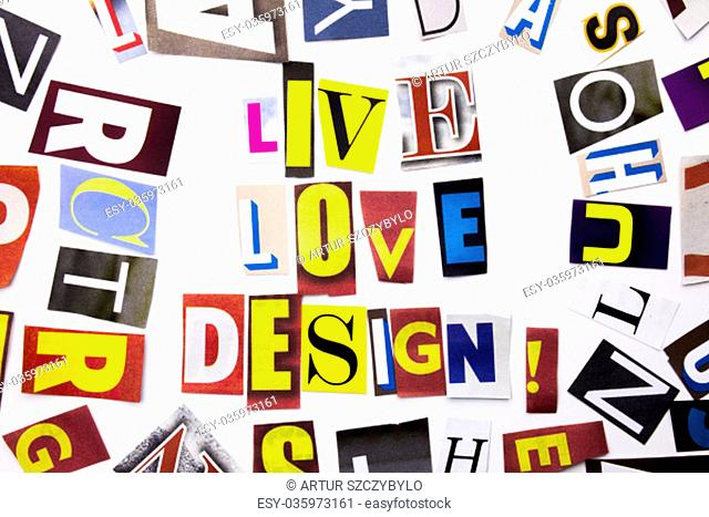 A word writing text showing concept of Live Love Design made of different magazine newspaper letter for Business case on the white background with space