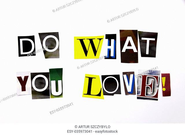A word writing text showing concept of Do What You Love made of different magazine newspaper letter for Business case on the white background with space