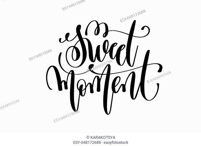 sweet moment hand lettering inscription, love letters inspiration phrase, calligraphy vector illustration