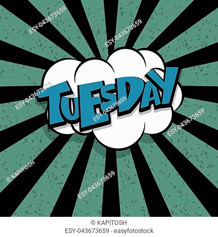 Comics book balloon. Lettering funny font day week tuesday business, school schedule. Bubble icon comic speech phrase. Comic text sound effects