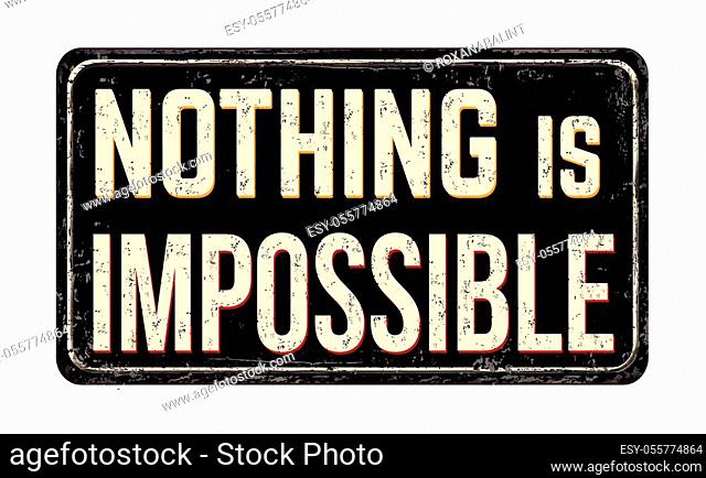 Nothing is impossible vintage rusty metal sign on a white background, vector illustration