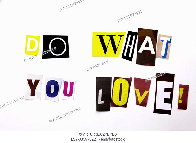 A word writing text showing concept of Do What You Love For You made of different magazine newspaper letter for Business case on the white background with space